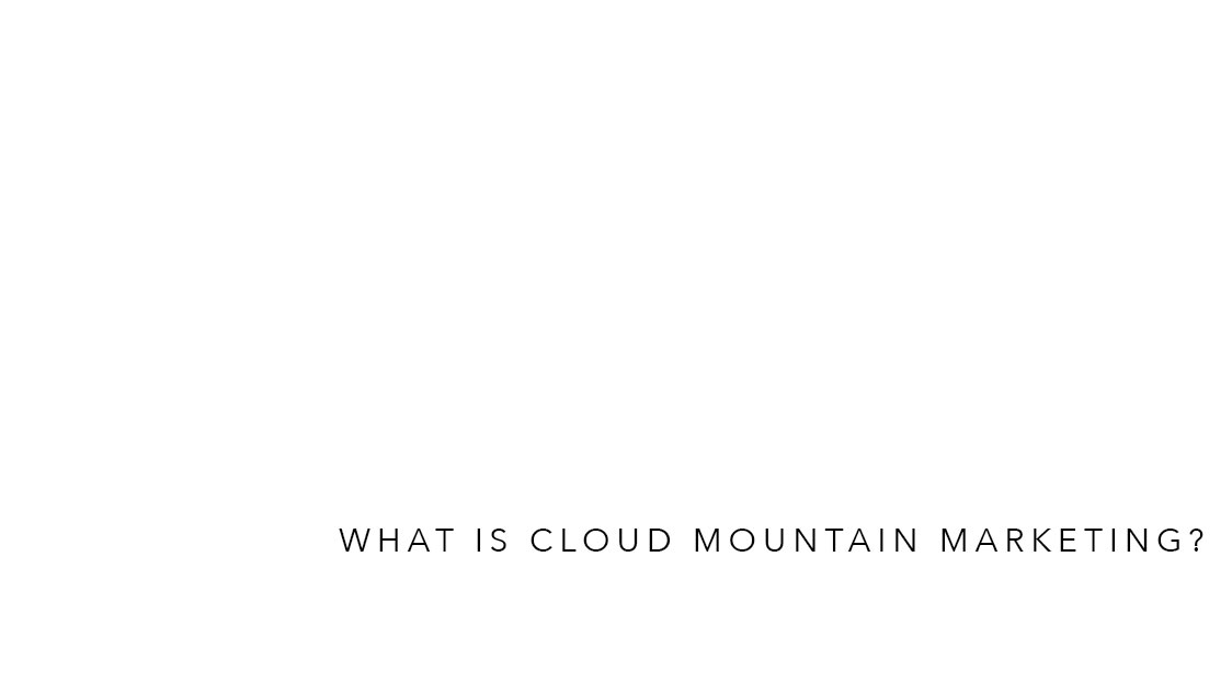 What is Cloud Mountain Marketing?