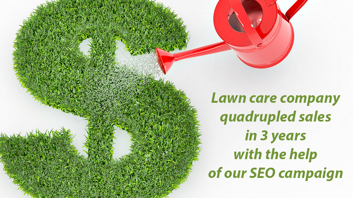Lawn care company quadrupled sales in 3 years with the help of our local SEO campaign
